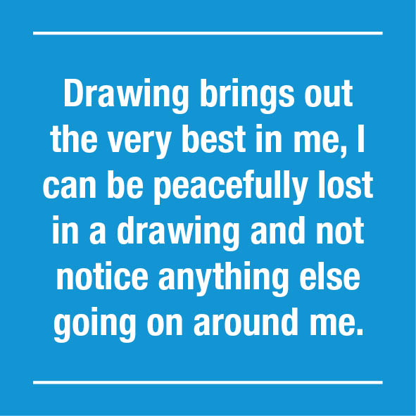 Drawing brings out the best in me quote